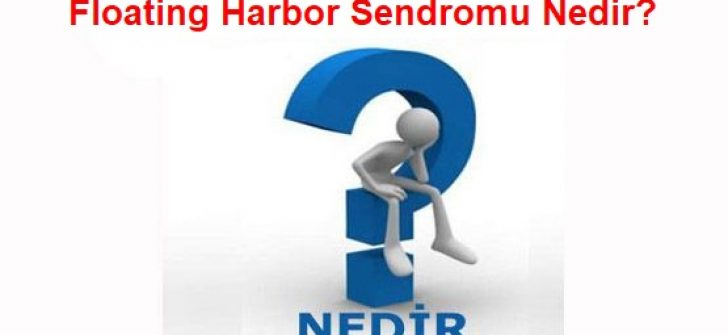 Floating Harbor Sendromu Nedir?
