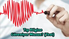 Tıp Bilgine Güveniyor Musun? (Test)