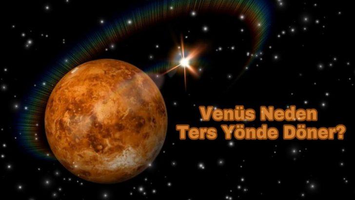 Dünya'nın İkizi Venüs Neden Ters Yönde Dönüyor?